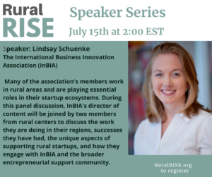 Join RuralRISE in welcoming Lindsay Schuenke from the International Business Innovation Association (InBIA) for the July Speaker Series.