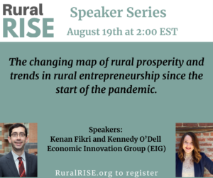 Join the August RuralRISE Speaker Series, featuring Kenan Fikri and Kennedy O'Dell of the Economic Innovation Group (EIG).